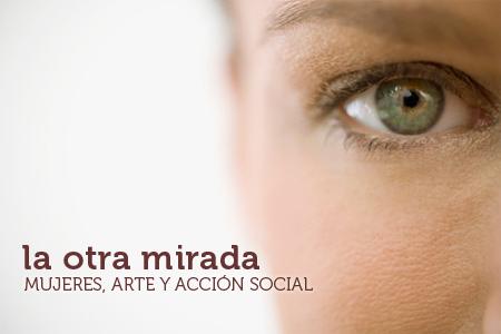 La otra mirada: mujeres, arte y acción social